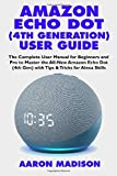 AMAZON ECHO DOT (4TH GENERATION) USER GUIDE: The Complete User Manual for Beginners and Pro to Master the All-New Amazon Echo Dot (4th Gen) with Tips ... Skills (Echo Device & Alexa Setup, Band 7)