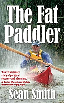 The Fat Paddler: Recovery can be life's greatest adventure by [Sean Smith]