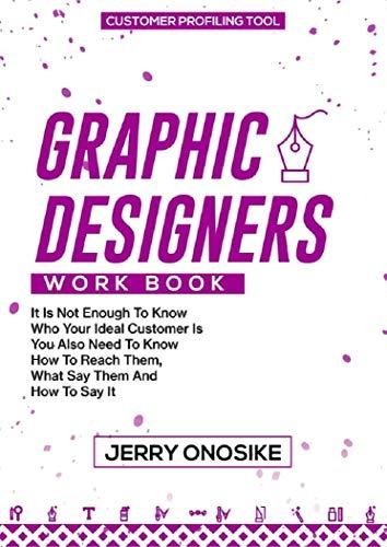 GRAPHIC DESIGNERS WORKBOOK: CUSTOMER PROFILING TOOL FOR GRAPHIC DESIGNERS (English Edition)