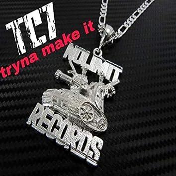 tc7-tryna make it