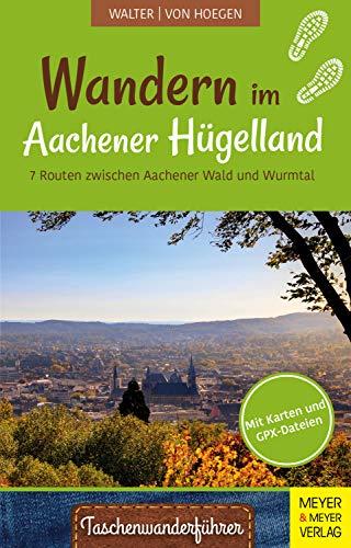 Wandern im Aachener Hügelland: 7 Routen zwischen Aachener Wald und Wurmtal