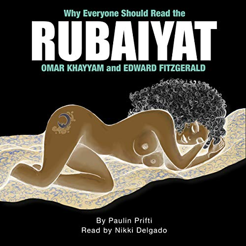 Why Everyone Should Read the Rubaiyat Omar Khayyam and Edward Fitzgerald audiobook cover art