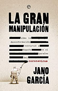La gran manipulación: Cómo la desinformación convirtió a España en el paraíso del coronavirus (Actualidad) PDF EPUB Gratis descargar completo