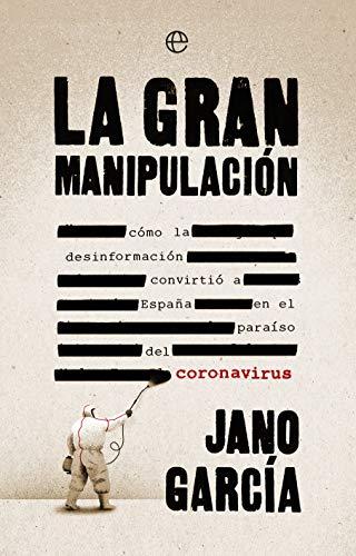 La gran manipulación: Cómo la desinformación convirtió a España en el paraíso del coronavirus eBook: García, Jano: Amazon.es: Tienda Kindle