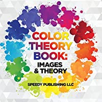 Color Theory Book: Images & Theory 1681453037 Book Cover