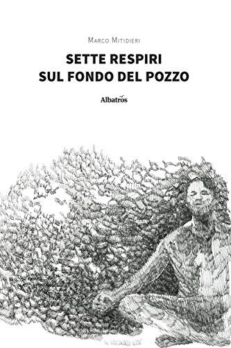 Sette respiri sul fondo del pozzo (Italian Edition)