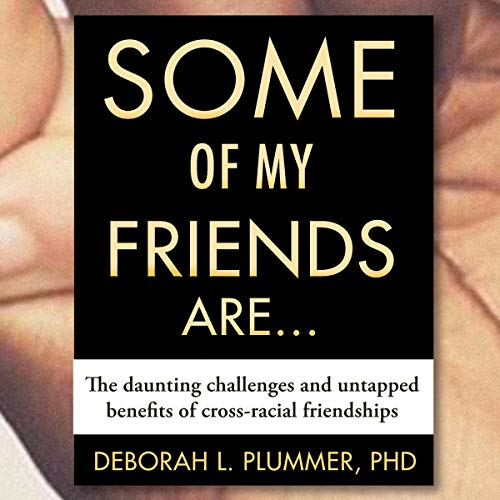 Some of My Friends Are...     The Daunting Challenges and Untapped Benefits of Cross-Racial Friendships              By:                                                                                                                                 Deborah Plummer                               Narrated by:                                                                                                                                 Melanie Taylor                      Length: 9 hrs and 15 mins     1 rating     Overall 5.0