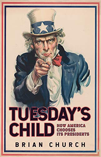 Tuesday's Child: How America Chooses Its Presidents
