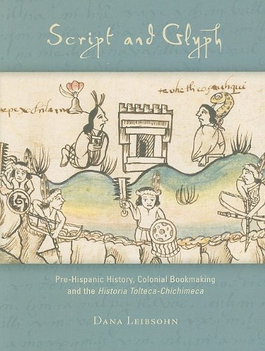 Script and Glyph - Pre-Hispanic History, Colonial Bookmaking, and the Historia Tolteca-Chichimeca (STUDIES IN PRE-COLUMBIAN ART AND ARCHAEOLOGY, Band 36)
