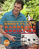 Bobby Flay s Barbecue Addiction: A Cookbook