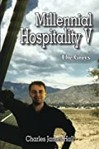 [ MILLENNIAL HOSPITALITY V: THE GREYS ] By Hall, Charles James ( Author) 2012 [ Paperback ]