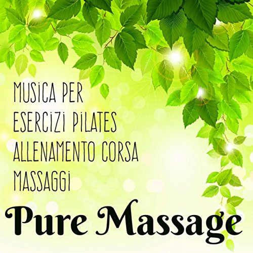 Pure Massage - Musica per Esercizi Pilates Easy Workout Allenamento Corsa e Rigenerazione del Corpo e Mente, Suoni Sexy Lounge Chillout