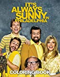 "It's Always Sunny In Philadelphia Coloring Book: A Best Gift Fans Of ""It's Always Sunny In Philadelphia"" Sitcom, Great Book for Knowledge Development And Relaxation"