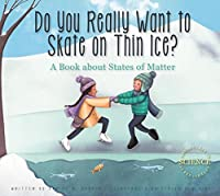 Do You Really Want to Skate on Thin Ice?: A Book About States of Matter (Adventures in Science)