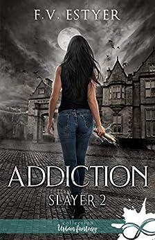 Addiction: Slayer, T2 par [F.V. Estyer]