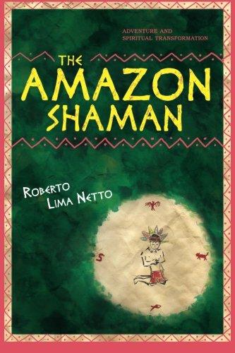 The Amazon Shaman: The story of a spiritual development through...