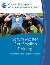Scrum Master Certification Training: Participant Guide for Scrum Master Certification Training (Part of the Agile Education Series) (Volume 1)