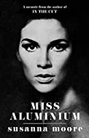 Miss Aluminium: ONE OF THE SUNDAY TIMES' 100 BEST SUMMER READS OF 2020