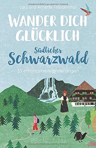Bruckmann Wanderführer: Wander dich glücklich südlicher Schwarzwald. 30 erholsame Wanderungen. Orte & Erlebnisse, die glücklich machen. NEU 2021.: 33 erholsame Wanderungen