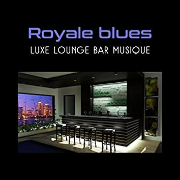 Royale blues (Luxe lounge bar musique - La passion pour le blues)
