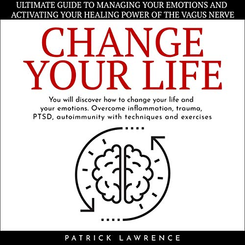 Change Your Life: Ultimate Guide: You Will Discover How to Change Your Life and Your Emotions cover art