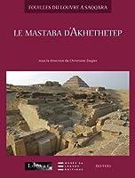 Le Mastaba D'Akhethetep (Fouilles Du Louvre A Saqqara)
