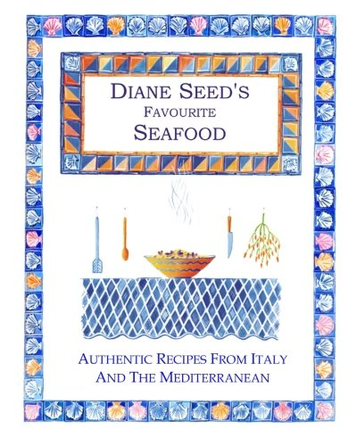 Diane Seed's Favourite Seafood: Volume 1 (Diane Seed's Favourite Recipes)