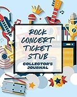 Rock Concert Ticket Stub Collector's Journal: Ticket Stub Diary Collection Concert Movies Conventions Keepsake Album