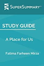 Study Guide: A Place for Us by Fatima Farheen Mirza (SuperSummary)