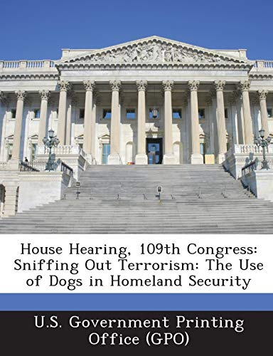 House Hearing, 109th Congress: Sniffing Out Terrorism: The Use of Dogs in Homeland Security