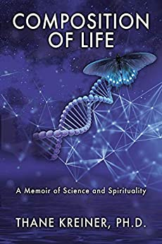 Composition of Life: A Memoir of Science and Spirituality by [Thane Kreiner Ph.D.]