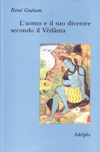 L'uomo e il suo divenire secondo il Vêdânta