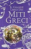 Il grande libro dei miti greci. Ediz. illustrata...