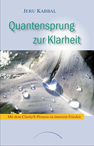 Quantensprung zur Klarheit: Mit dem ClarityProcess® zu innerem Frieden