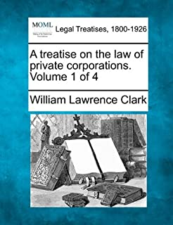 A Treatise on the Law of Private Corporations. Volume 1 of 4