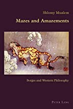 Mazes and Amazements: Borges and Western Philosophy (Hispanic Studies: Culture and Ideas)