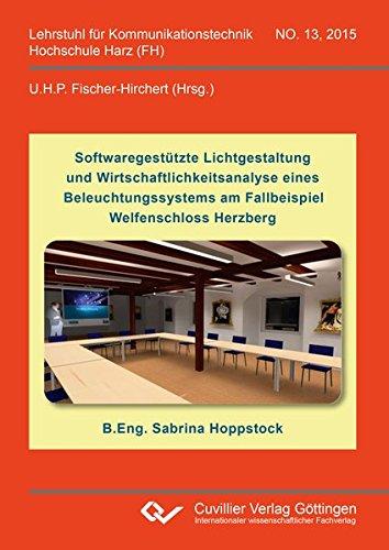 Softwaregestützte Lichtgestaltung und Wirtschaftlichkeitsanalyse eines Beleuchtungssystems am Fallbeispiel Welfenschloss Herzberg (Lehrstuhl für Kommunikationstechnik Hochschule Harz (FH))