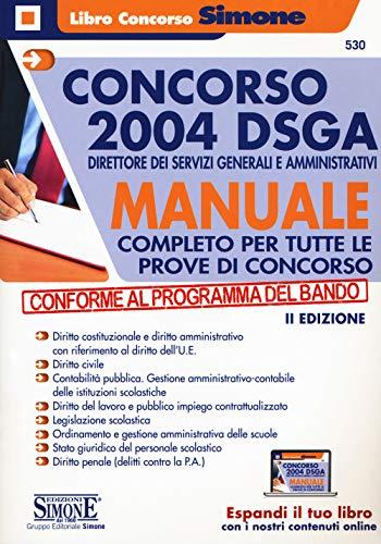 Concorso 2004 DSGA Direttore dei Servizi Generali e Amministrativi. Manuale completo per tutte le prove di concorso