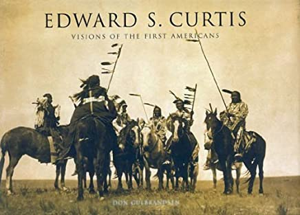Edward S. Curtis: Visions of the First Americans by Don Gulbrandsen(2010-04-01)