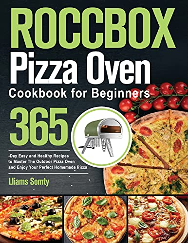ROCCBOX Pizza Oven Cookbook for Beginners: 365-Day Easy and Healthy Recipes to Master The Outdoor...