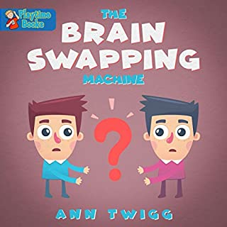 The Brain Swapping Machine     Thrilling Kids Books and Stories by Playtime Books              By:                                                                                                                                 Ann Twigg                               Narrated by:                                                                                                                                 Ann Twigg                      Length: 27 mins     3 ratings     Overall 5.0