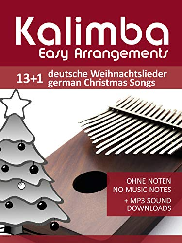 Kalimba Easy Arrangements - 13+1 Deutsche Weihnachtslieder - German Christmas songs: Ohne Noten - No Music Notes + MP3-Sound Downloads (Kalimba Songbooks 18)