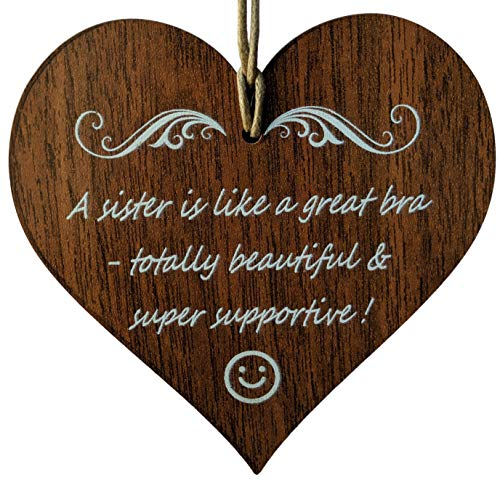Wooden & Antique - A Sister is Like a Great Bra - Totally Beautiful and Super Supportive. I Love You Sister Quotes- Wooden Hanging Heart Leaving Plaque-Sign Gift