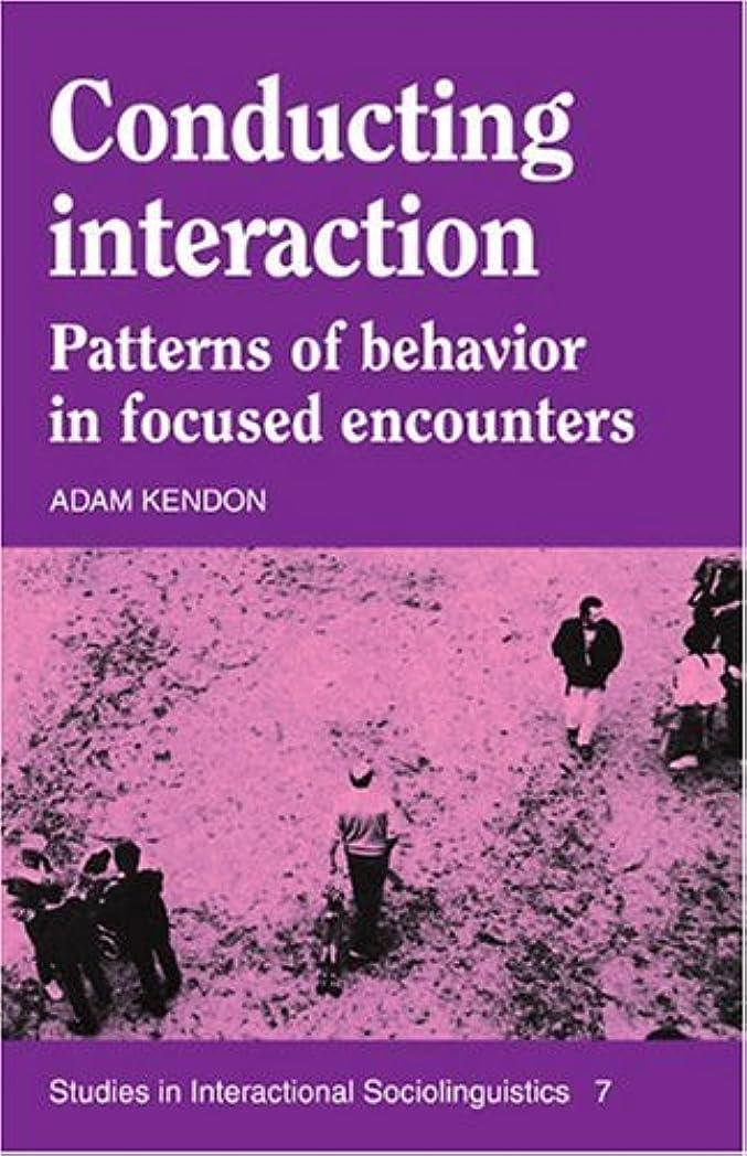セットアップ化学テロConducting Interaction: Patterns of Behavior in Focused Encounters (Studies in Interactional Sociolinguistics)