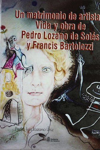 Un matrimonio de artistas: Vida y obra de Pedro Lozano de Sotés y Francis Bartolozzi (Arte)