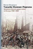 Tumulte - Excesse - Pogrome: Kollektive Gewalt gegen Juden in Europa 1789-1900