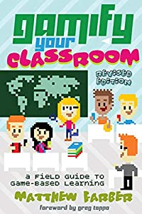 Gamify Your Classroom: A Field Guide to Game-Based Learning by Matthew Farber