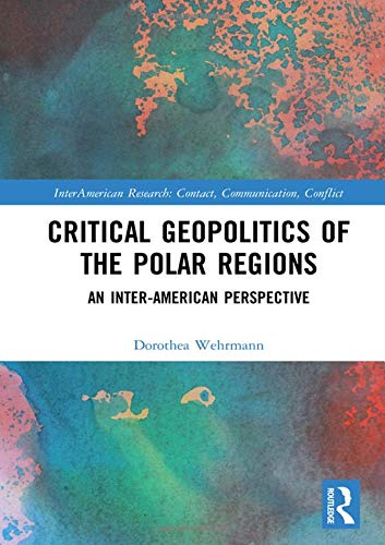 Compare Textbook Prices for Critical Geopolitics of the Polar Regions: An Inter-American Perspective InterAmerican Research: Contact, Communication, Conflict 1 Edition ISBN 9781138485815 by Wehrmann, Dorothea