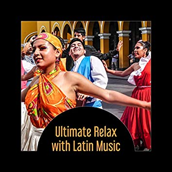 Ultimate Relax with Latin Music – Rhythm of Spanish Guitar, Nights with Easy Listening Music, Latin King & Queen of Dance Floor