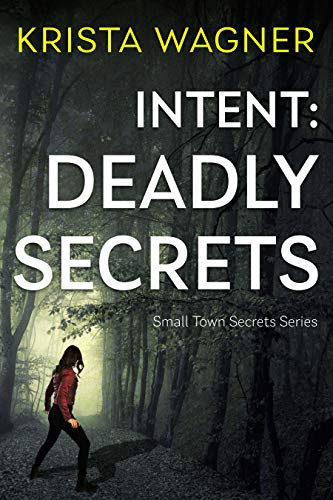Intent: Deadly Secrets: A YA Christian Psychological Thriller ( Book #2) (Christian Small Town Secrets Series) by [Krista Wagner]